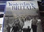 Yesterdays Britain . The Illustrated Story of how We Lived, Worked and Played In This century
