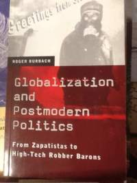 Globalization and Postmodern Politics . From zapatistas to High- Tec Robber Barons