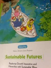 Sustainable futures. Replacing Growth Imperative and Hierarchies with Sustainable Ways