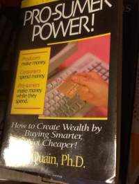Pro-sumer power! How to create wealth by buying smarter, not cheaper!