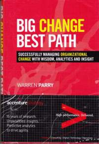 Big Change Best Path, 2015. Succesfully Managing Organizational Change With Wisdom, Analytics And Insight.Using ground-breaking modeling, Big Change, Best Path