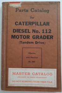 Parts Catalog for Caterpillar Diesel No. 112 Motor Grader (Tandem Drive). 1939. Caterpillar Tractot Co. Peoria, Illinois, U.S.A.
