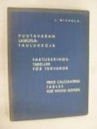 Puutavaran laskutustaulukkoja Faktureringstabeller för trävaror Price calculating tables for wood goods