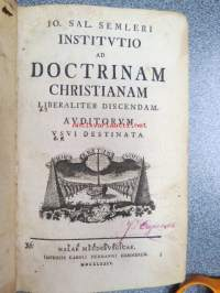 Io. Sal. Semleri Institutio ad Doctrinam Christianiam liberaliter Discendam Auditorum usui destinata - Johann Salomo Semler (18 December 1725 – 14 March 1791) was